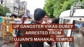 UP Gangster Vikas Dubey Arrested From Ujjain's Mah