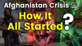 Afghanistan Crisis: How It All Started?