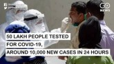 COVID-19: 50 Lakh People Tested, Around 10,000 New